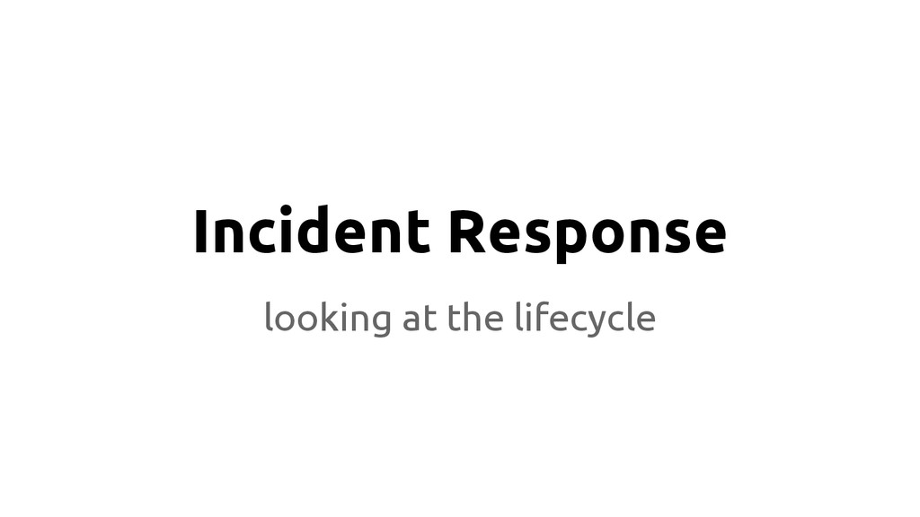 Incident Response looking at the lifecycle