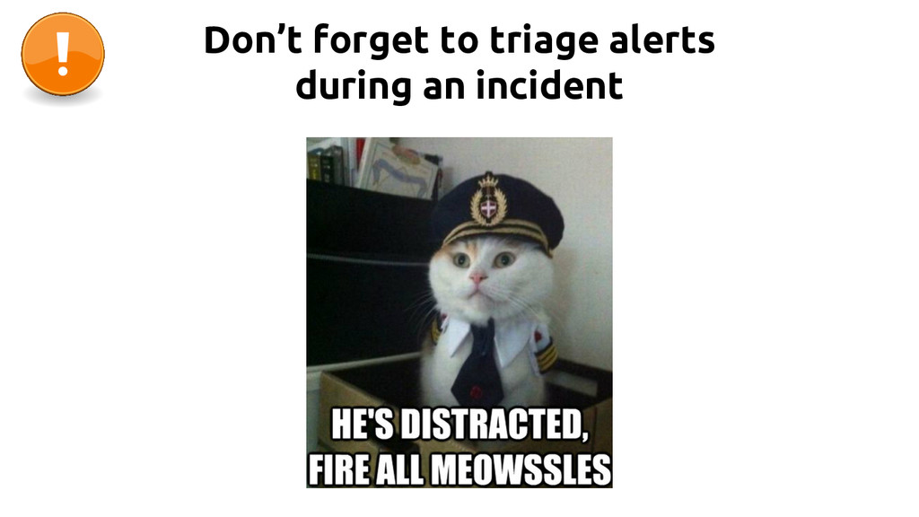 Don't forget to triage alerts during an incident