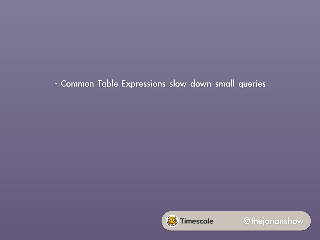 @thejonanshow - Common Table Expressions slow d...