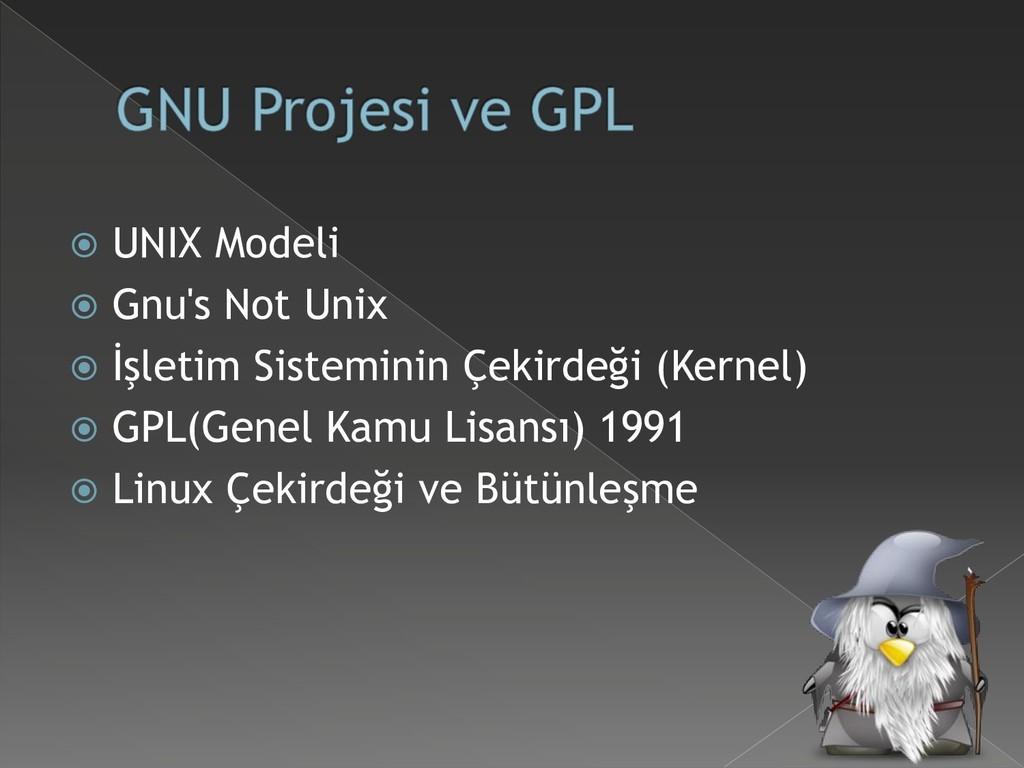  UNIX Modeli  Gnu's Not Unix  İşletim Sistem...