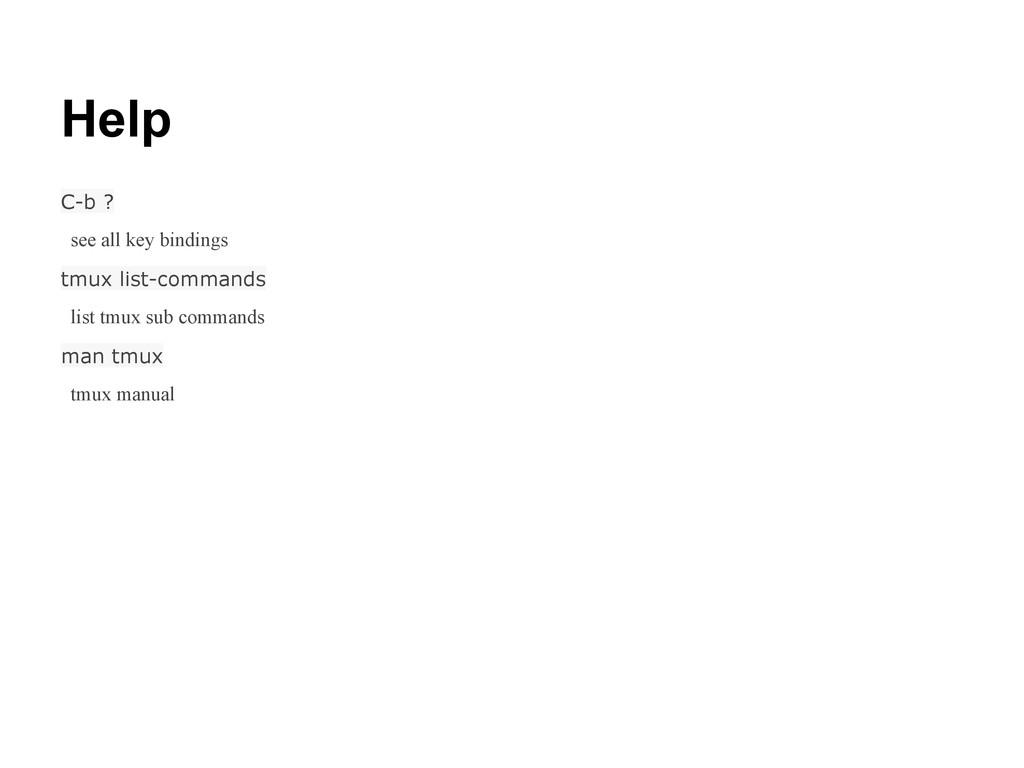 Help C-b ? see all key bindings tmux list-comma...