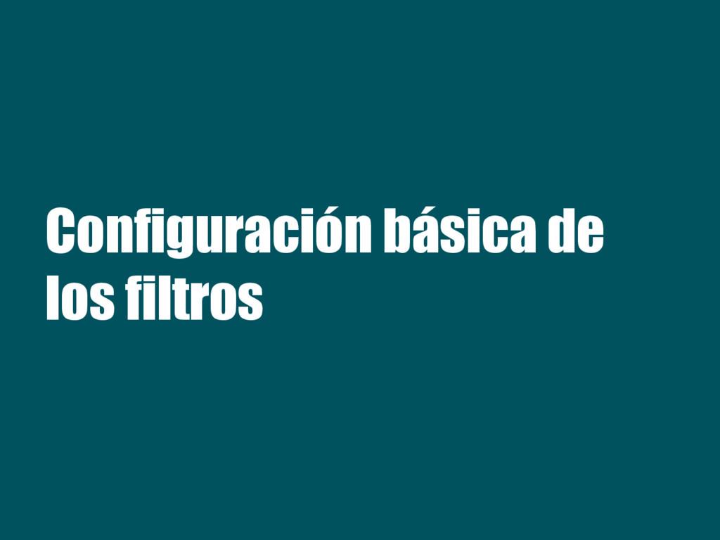 Configuración básica de los filtros