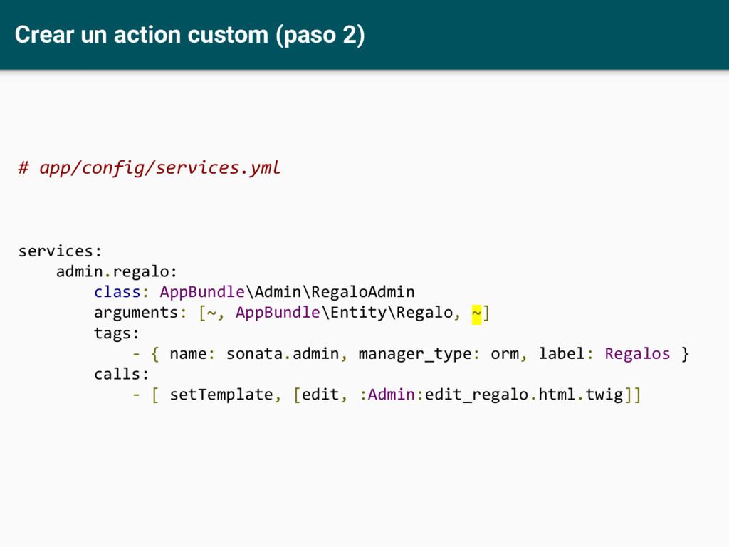 Crear un action custom (paso 2) # app/config/se...