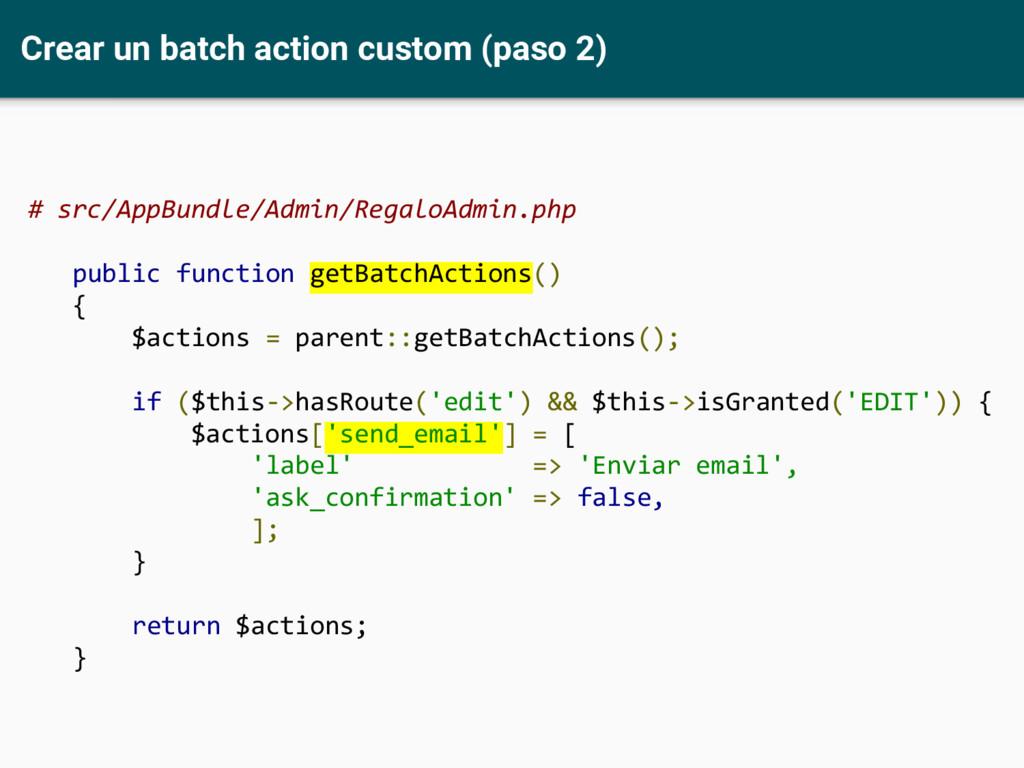 Crear un batch action custom (paso 2) # src/App...
