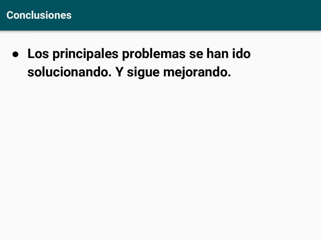 Conclusiones ● Los principales problemas se han...