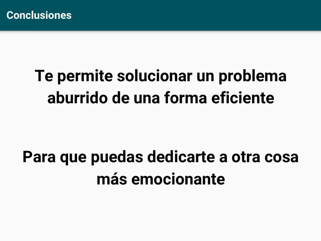 Conclusiones Te permite solucionar un problema ...