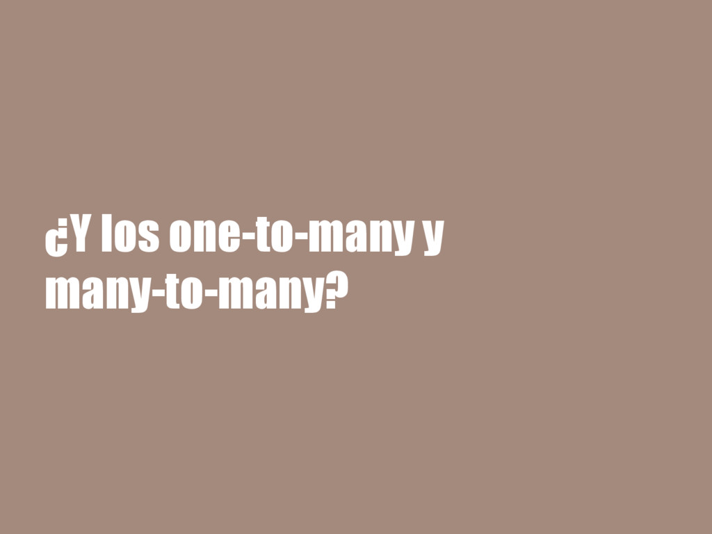¿Y los one-to-many y many-to-many?