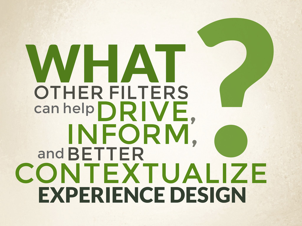 WHAT OTHER FILTERS can help EXPERIENCE DESIGN D...