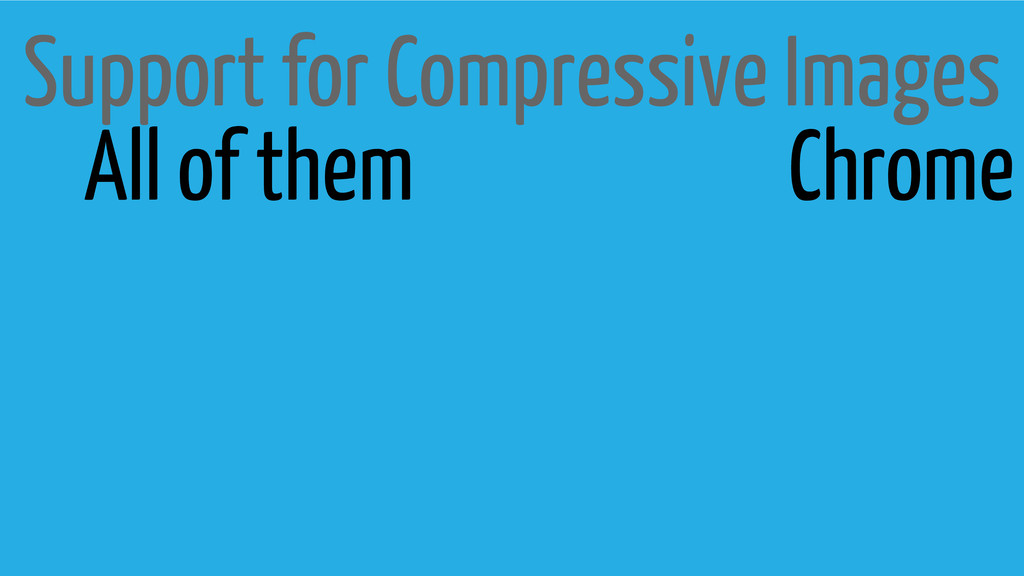 Support for Compressive Images Chrome All of th...