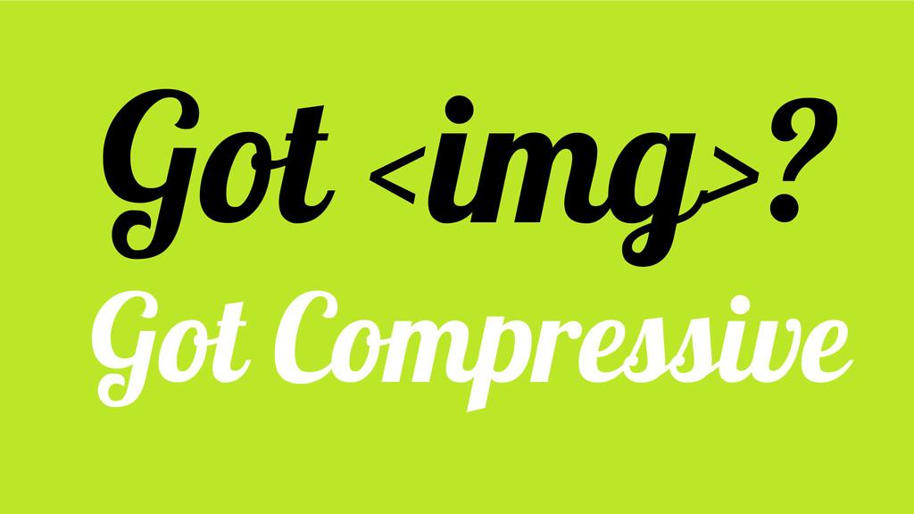 Got <img>? Got Compressive