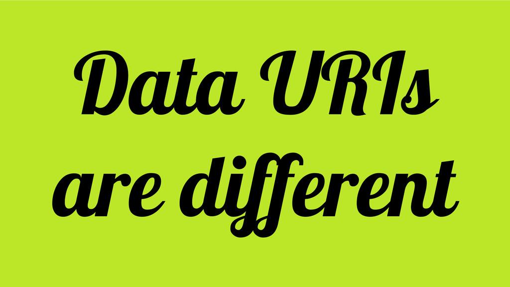 Data URIs are different