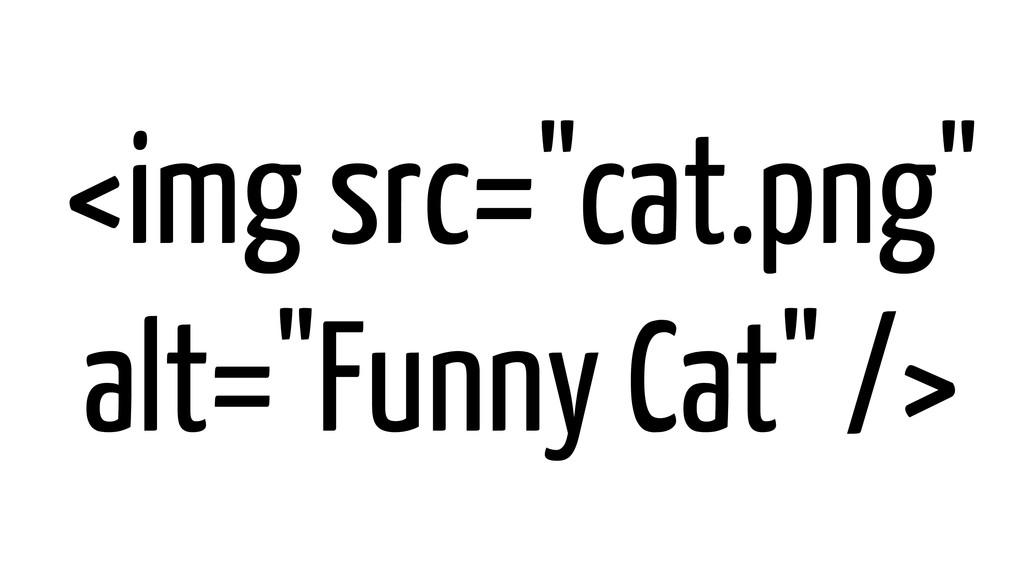 """<img src=""""cat.png"""" alt=""""Funny Cat"""" />"""