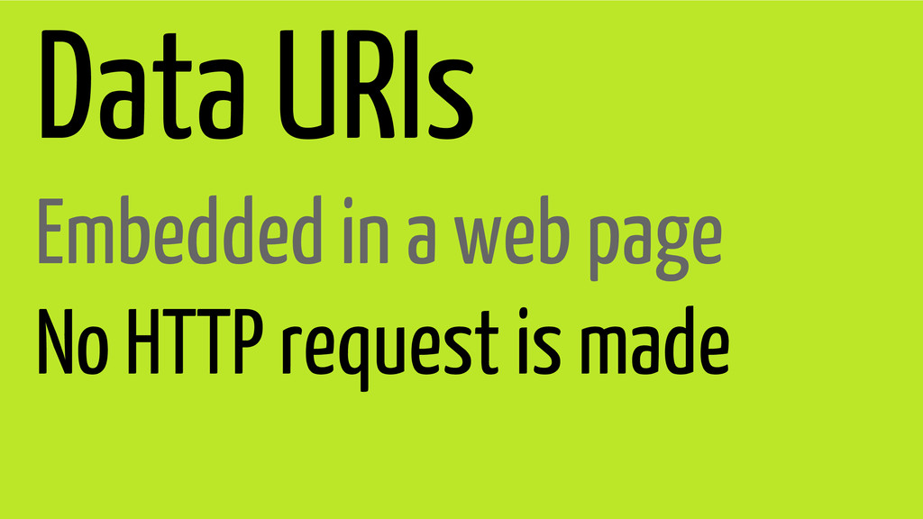 Data URIs Embedded in a web page No HTTP reques...