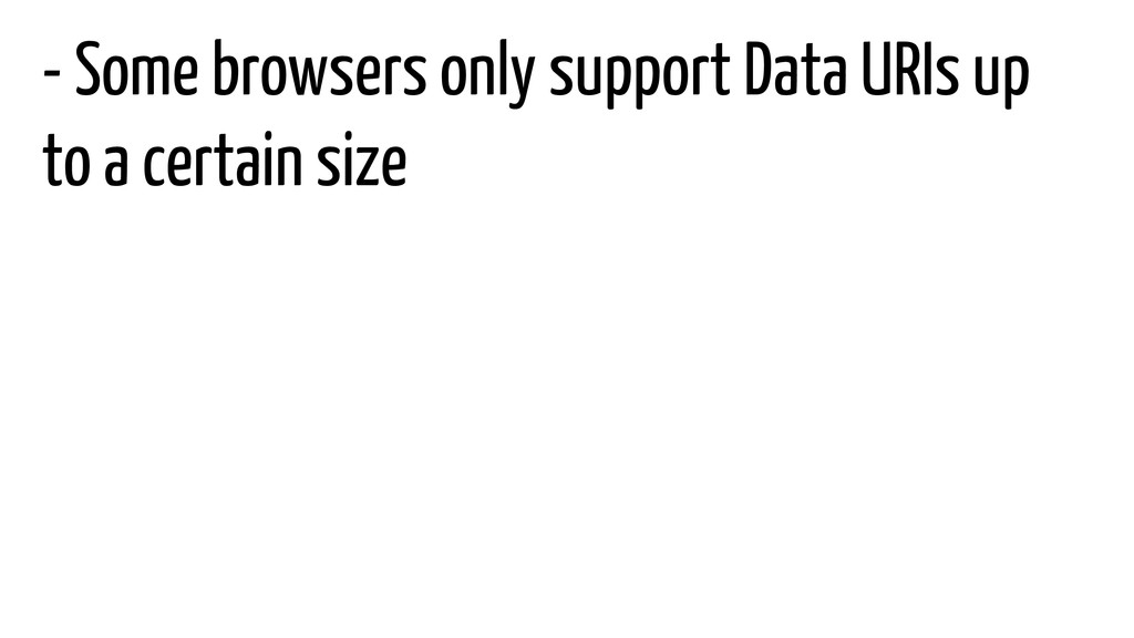 - Some browsers only support Data URIs up to a ...