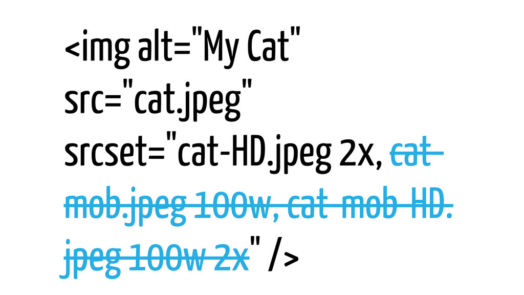 "<img alt=""My Cat"" src=""cat.jpeg"" srcset=""cat-HD..."