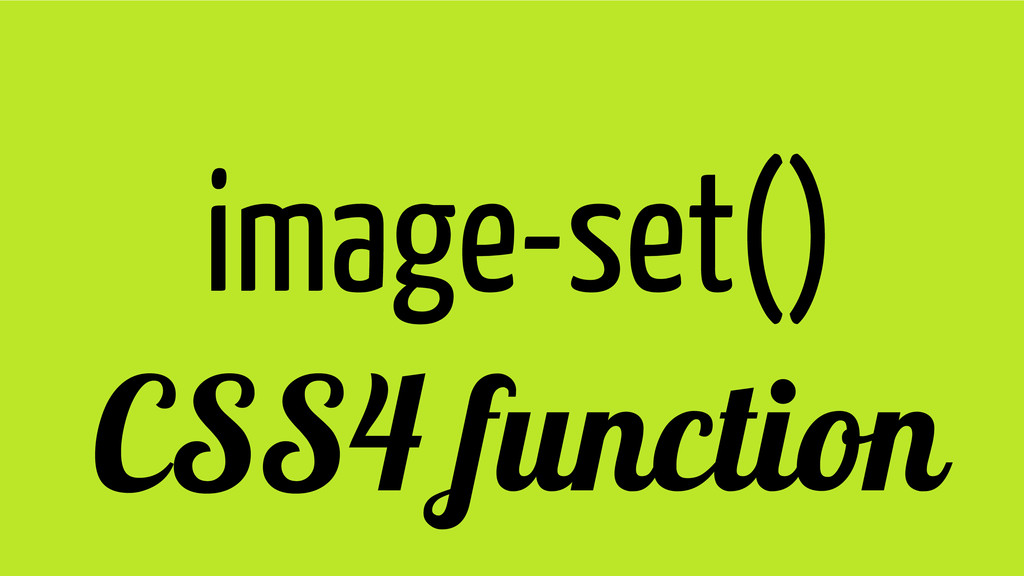 image-set() CSS4 function
