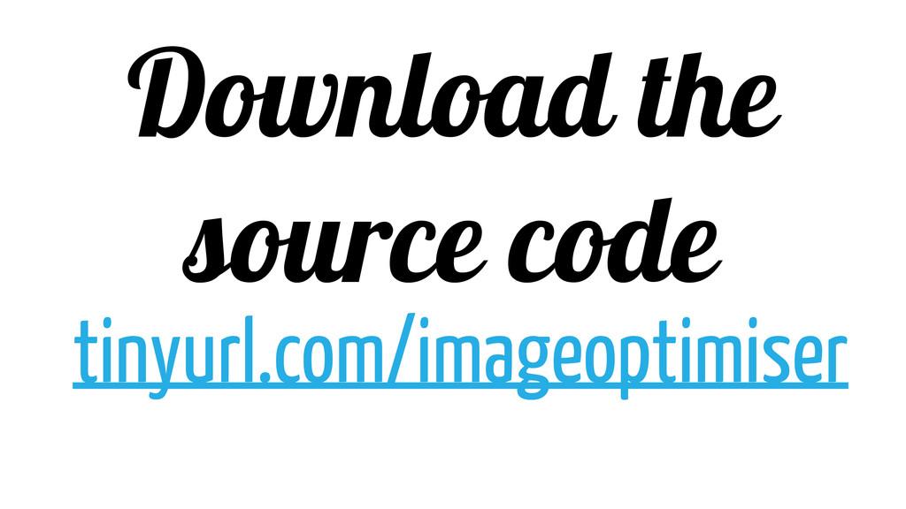 Download the source code tinyurl.com/imageoptim...