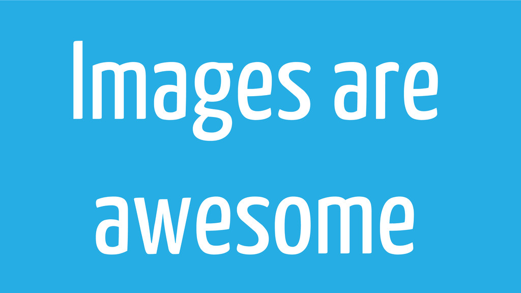 Images are awesome