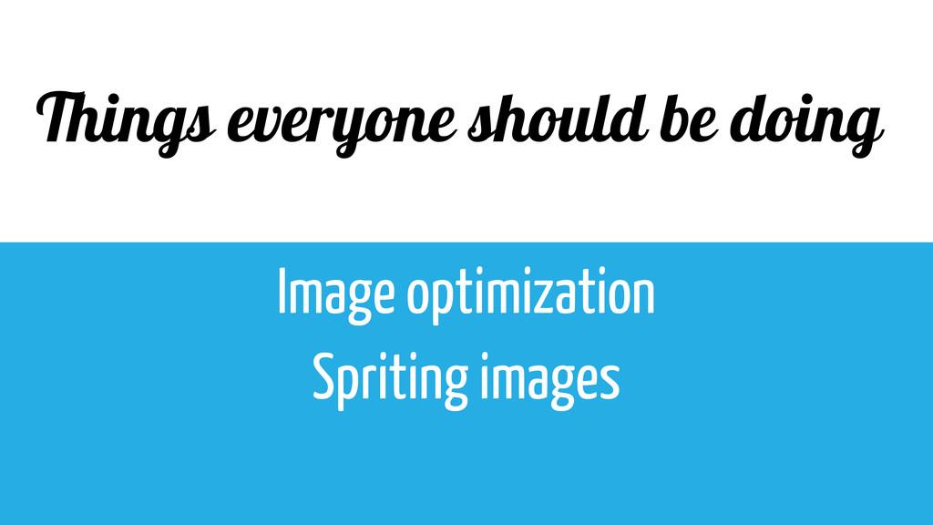 Things everyone should be doing Image optimizat...