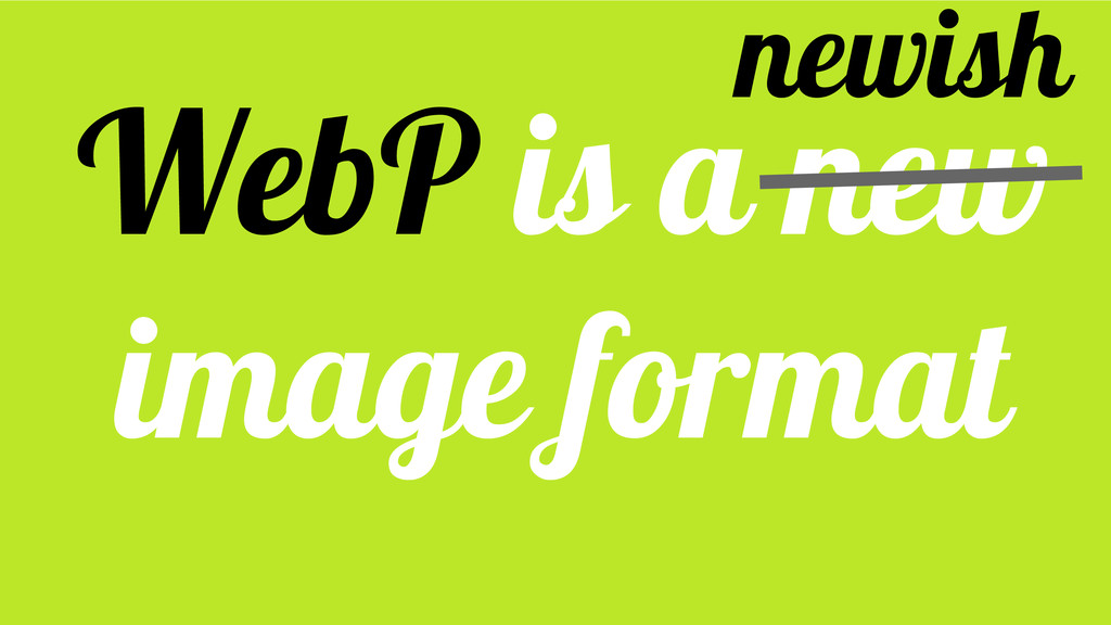 WebP is a new image format newish