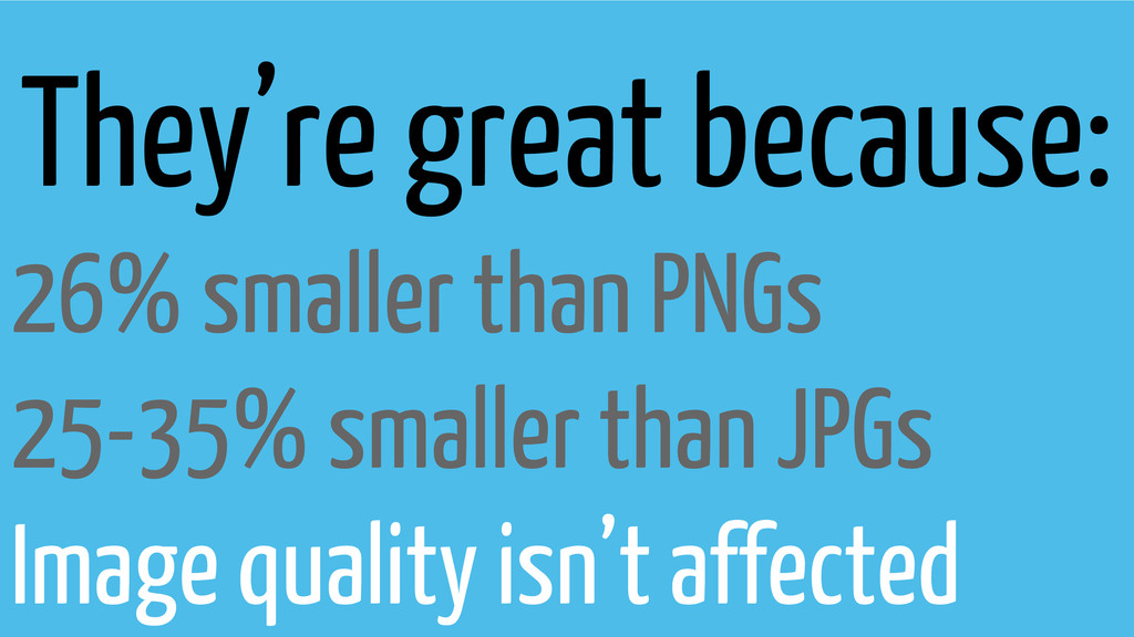 They're great because: 26% smaller than PNGs 25...