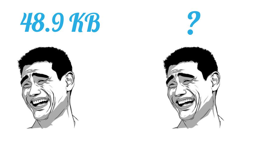48.9 KB ?