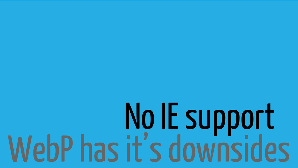 WebP has it's downsides No IE support
