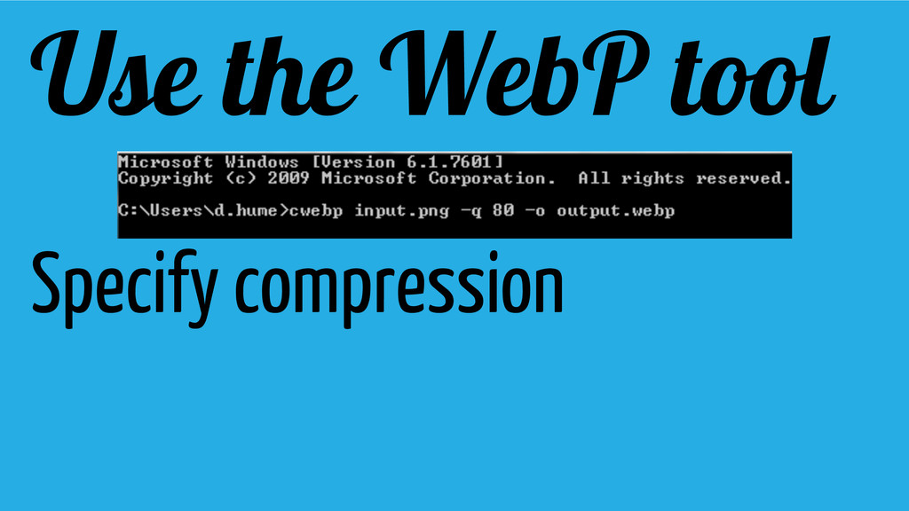 Use the WebP tool Specify compression
