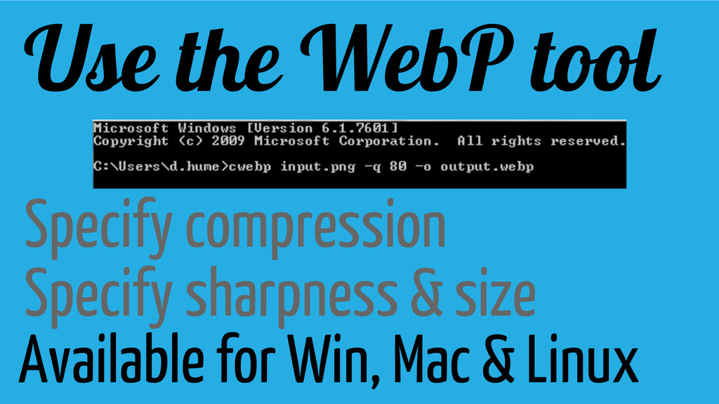 Use the WebP tool Specify compression Specify s...