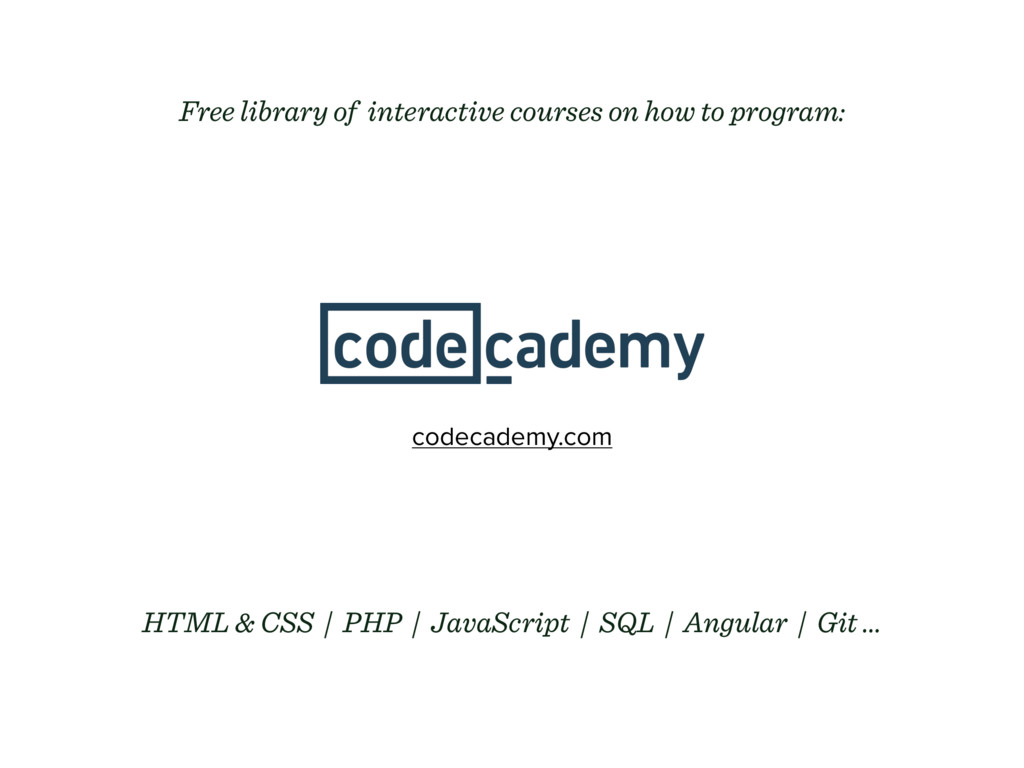 codecademy.com Free library of interactive cour...