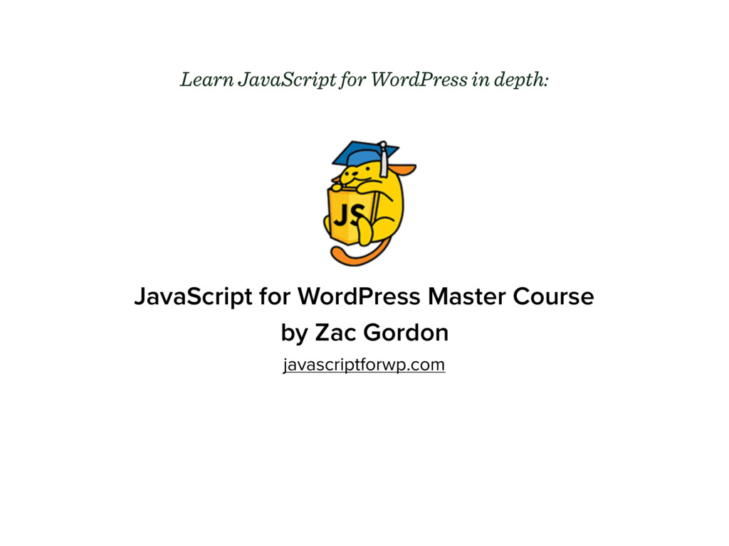 JavaScript for WordPress Master Course by Zac G...