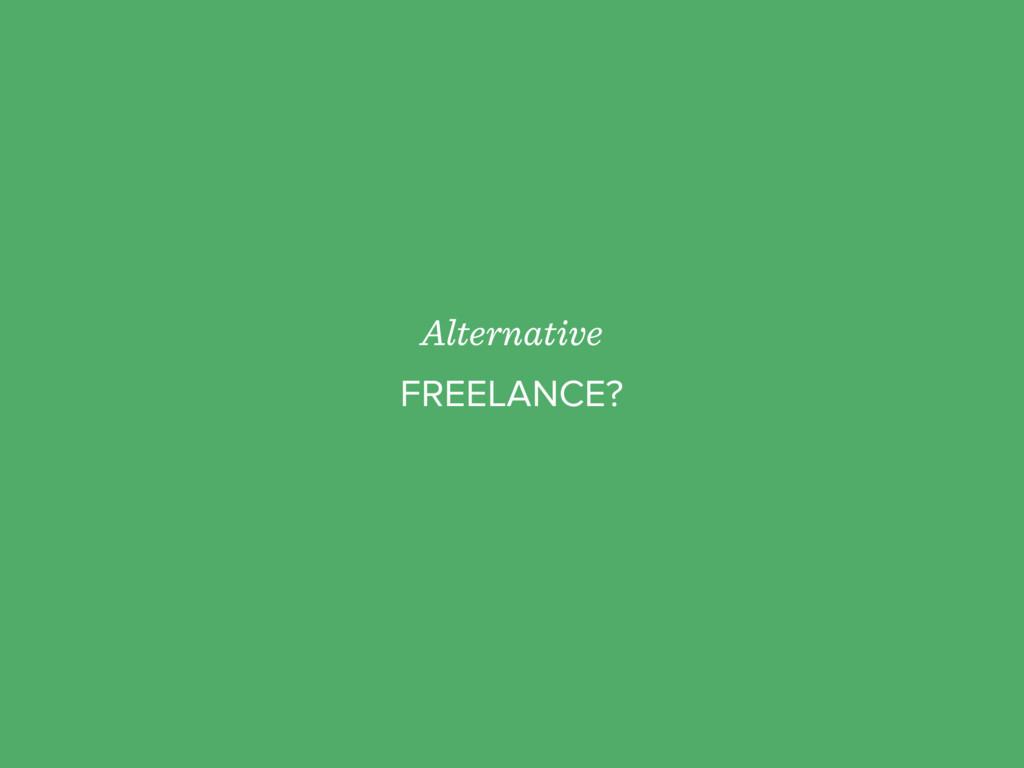 Alternative FREELANCE?