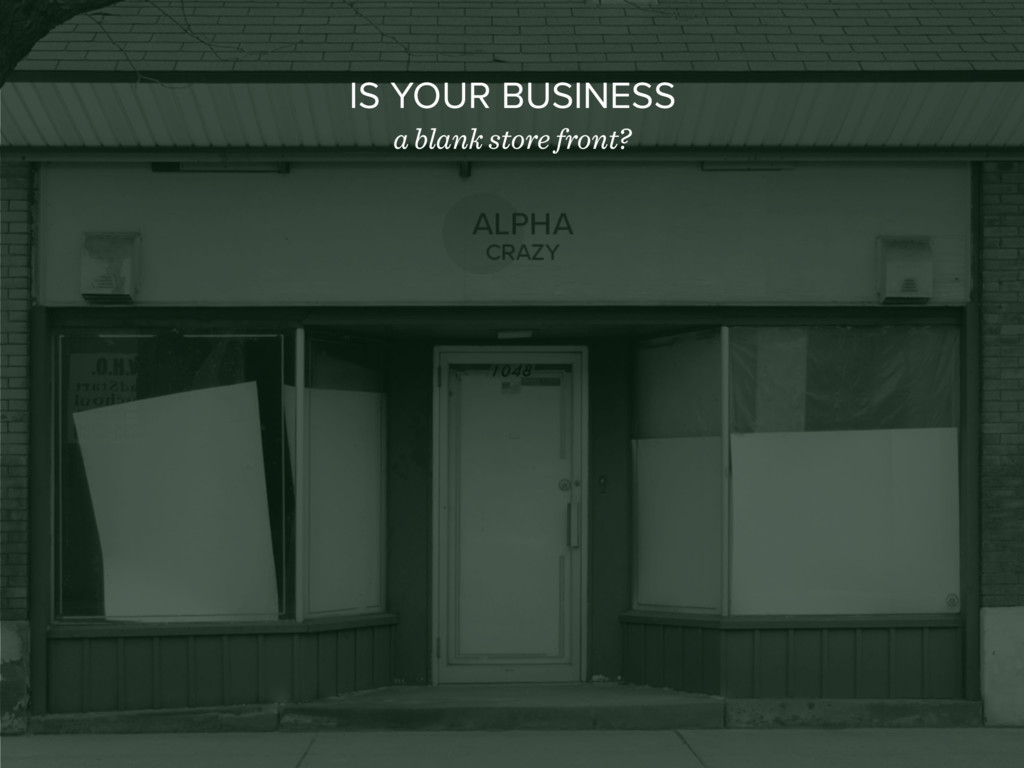 IS YOUR BUSINESS a blank store front?