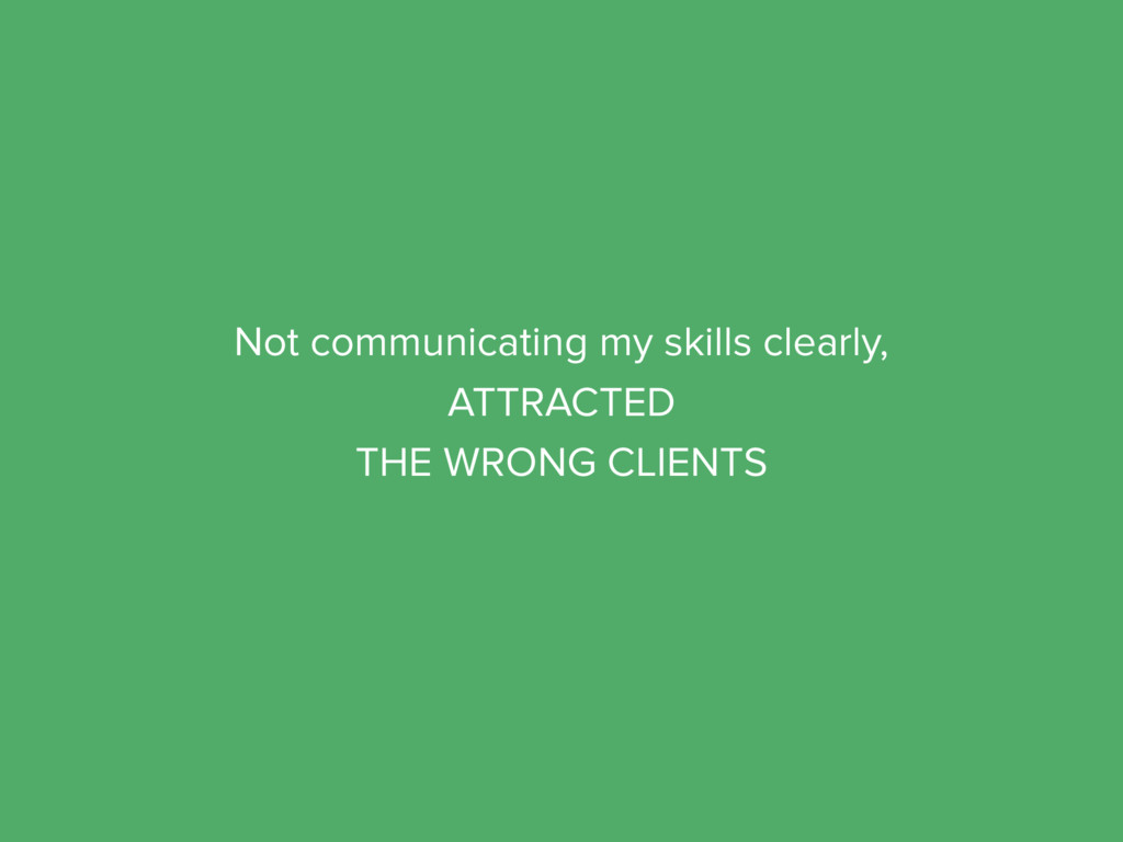 Not communicating my skills clearly, ATTRACTED ...