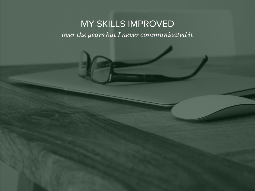 MY SKILLS IMPROVED over the years but I never c...