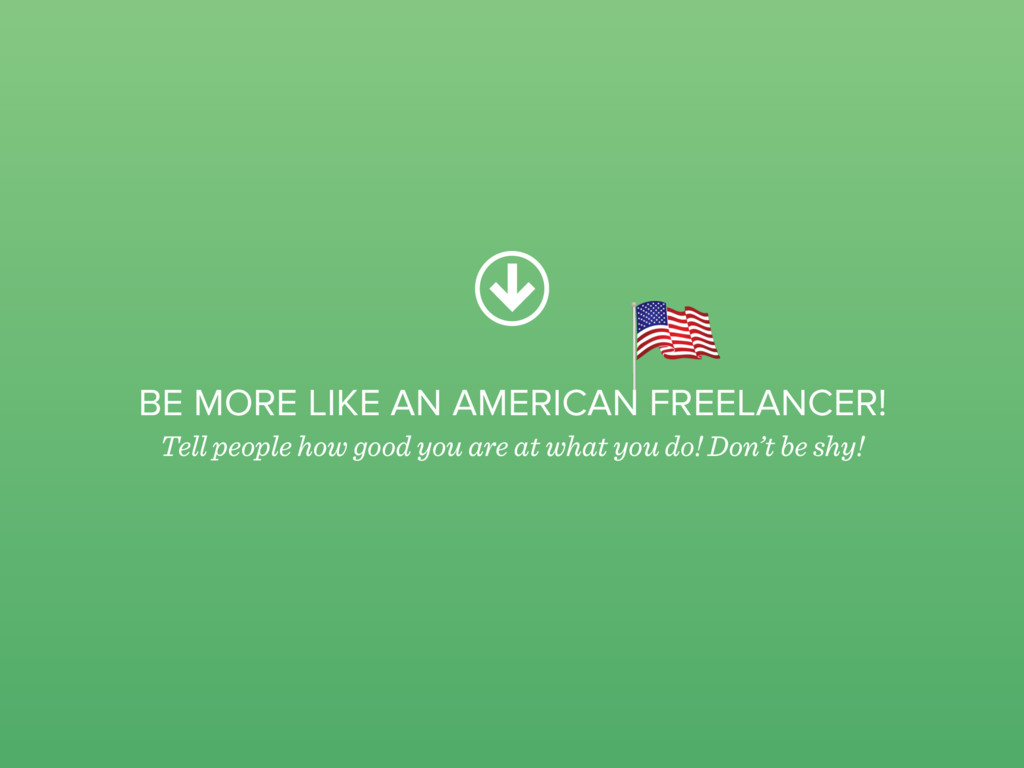 BE MORE LIKE AN AMERICAN FREELANCER! Tell peopl...