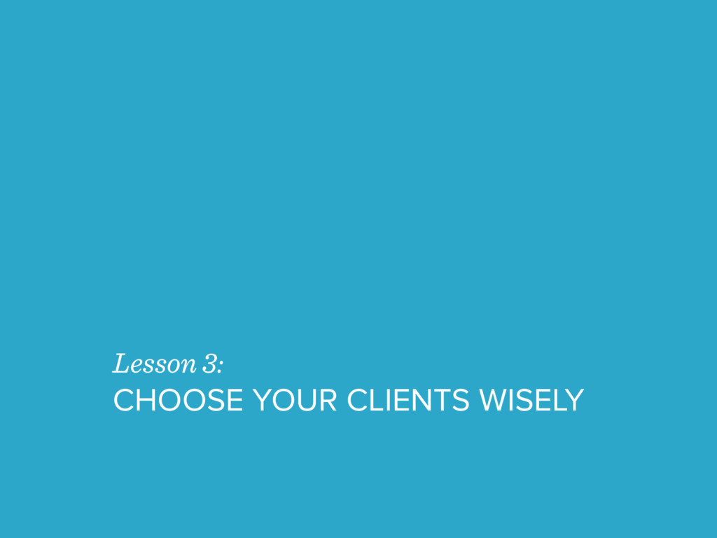 Lesson 3: CHOOSE YOUR CLIENTS WISELY