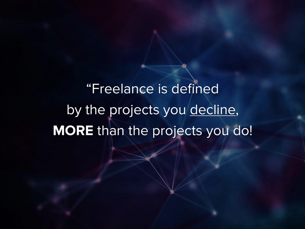 """""""Freelance is defined  by the projects you decl..."""