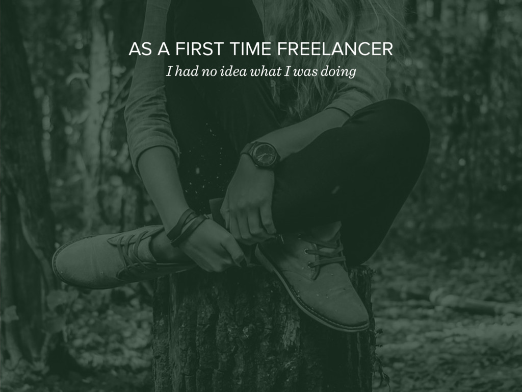 AS A FIRST TIME FREELANCER I had no idea what I...