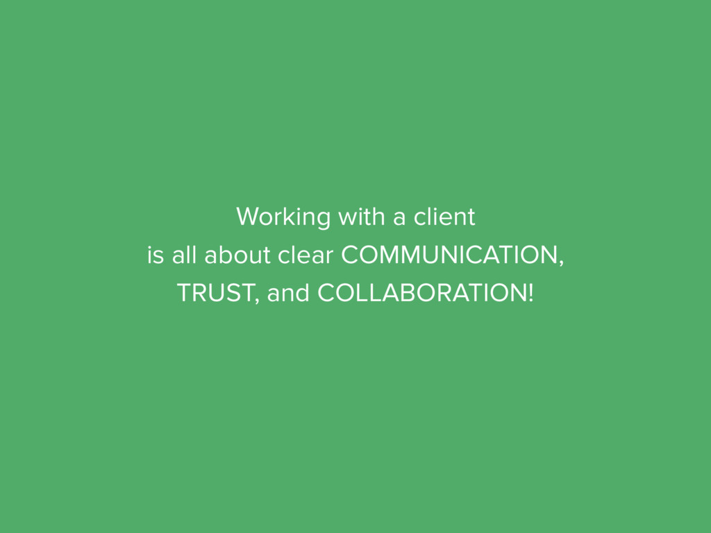 Working with a client is all about clear COMMUN...