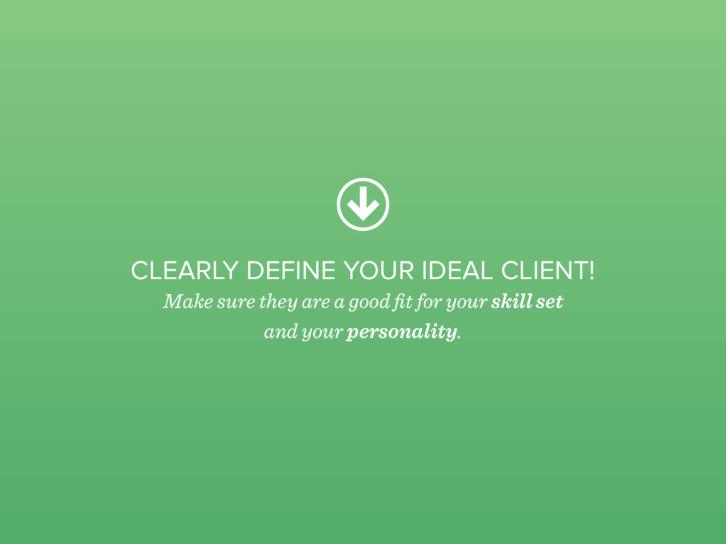 CLEARLY DEFINE YOUR IDEAL CLIENT! Make sure the...