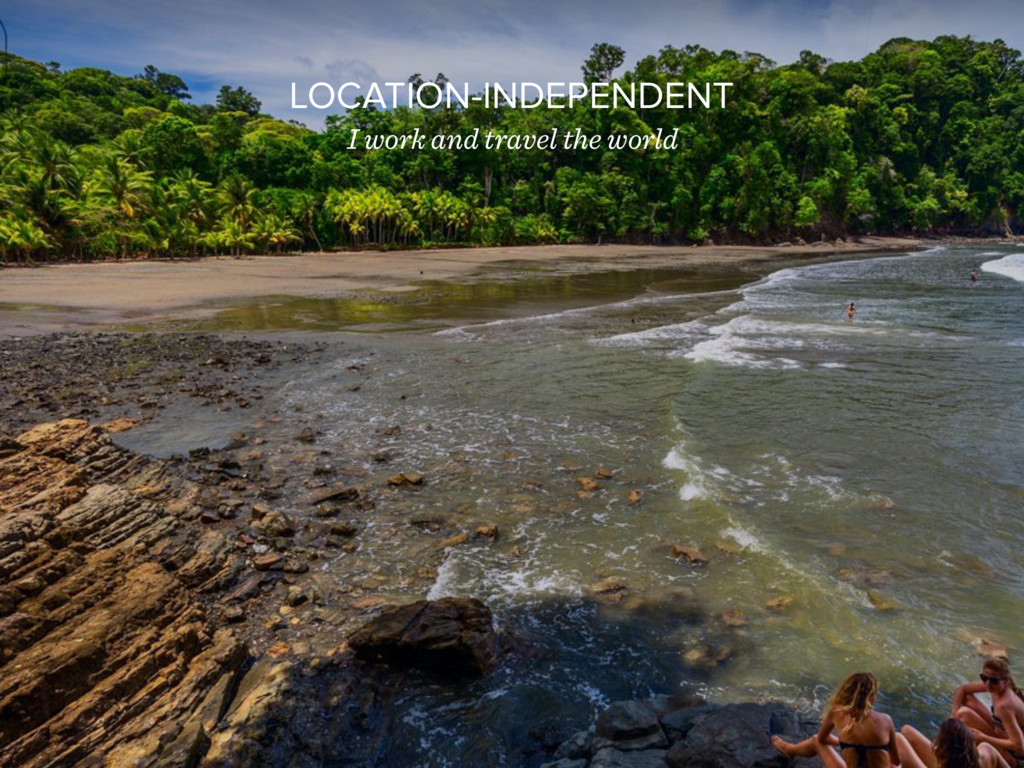 LOCATION-INDEPENDENT I work and travel the world