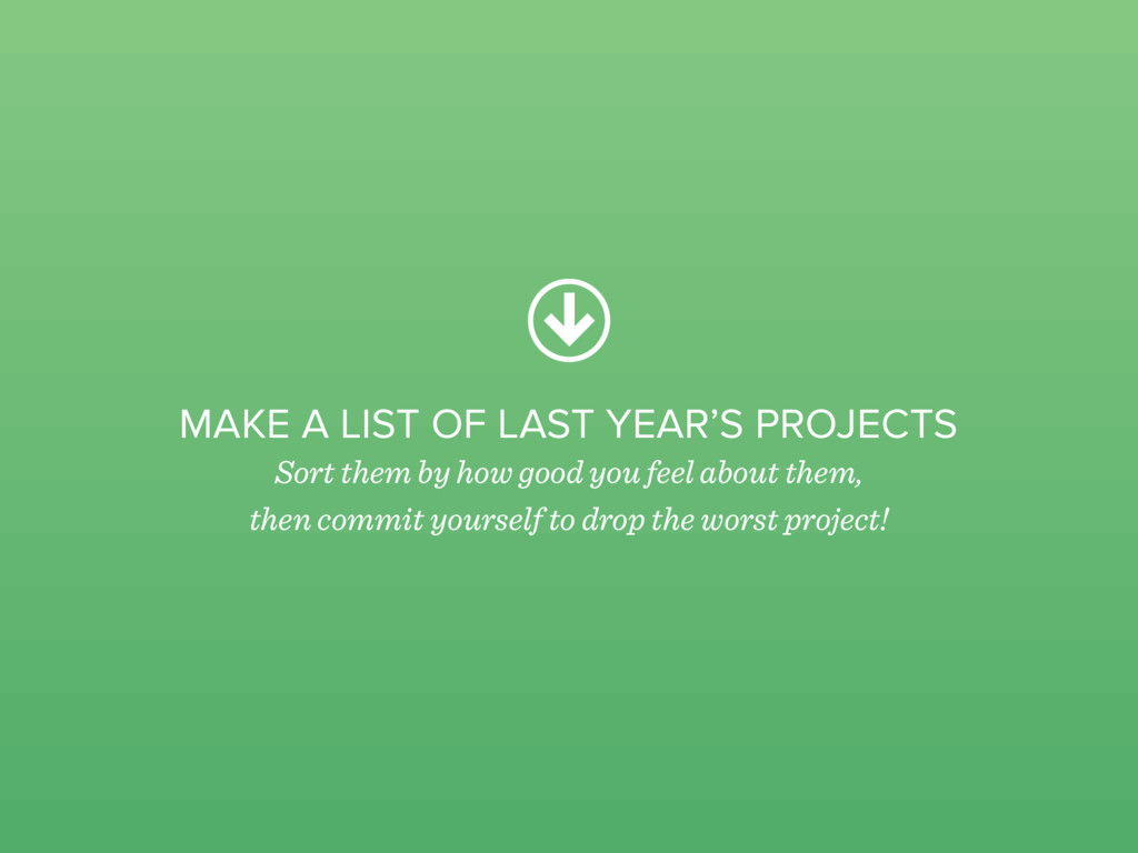 MAKE A LIST OF LAST YEAR'S PROJECTS Sort them b...