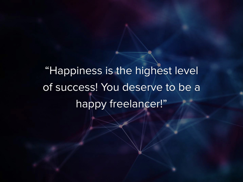 """""""Happiness is the highest level of success! You..."""