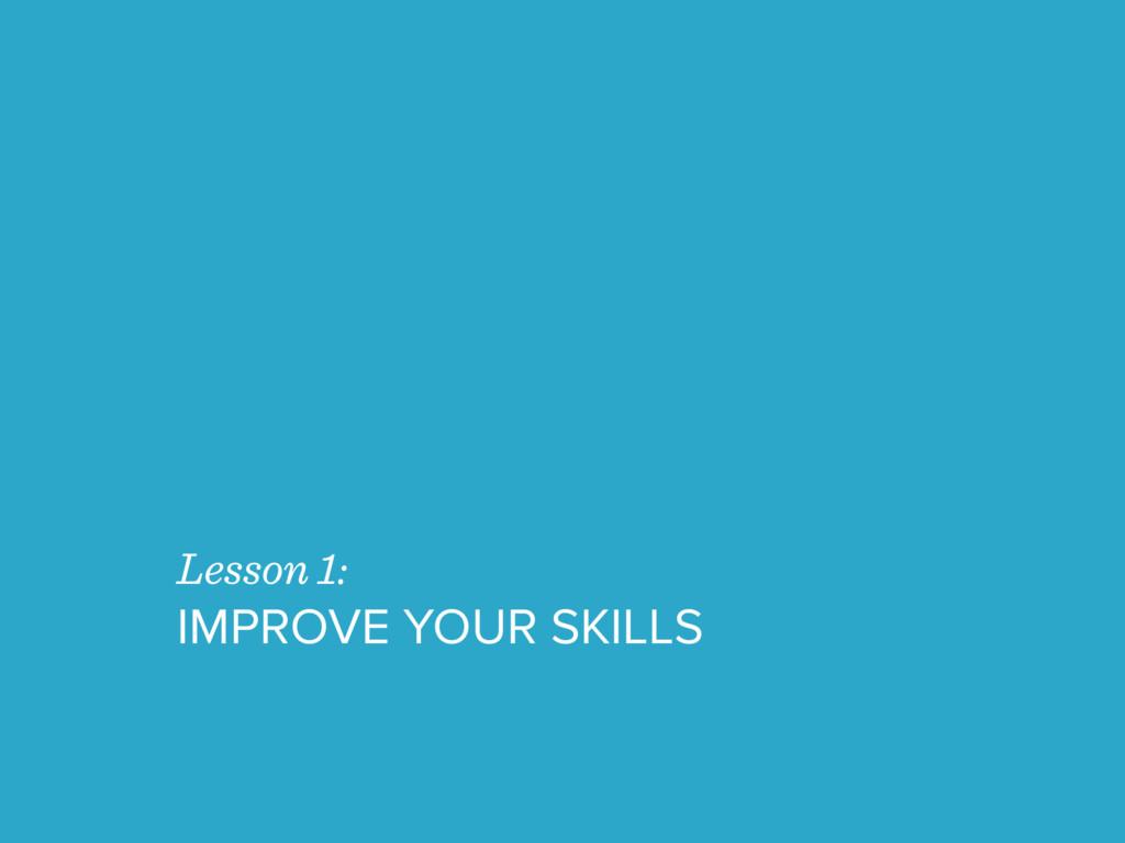Lesson 1: IMPROVE YOUR SKILLS