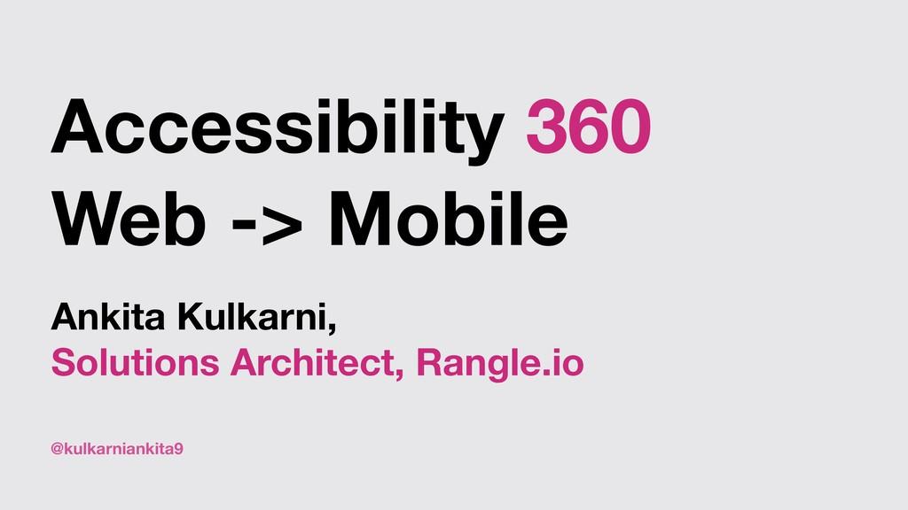 @kulkarniankita9 Accessibility 360 Web -> Mobil...