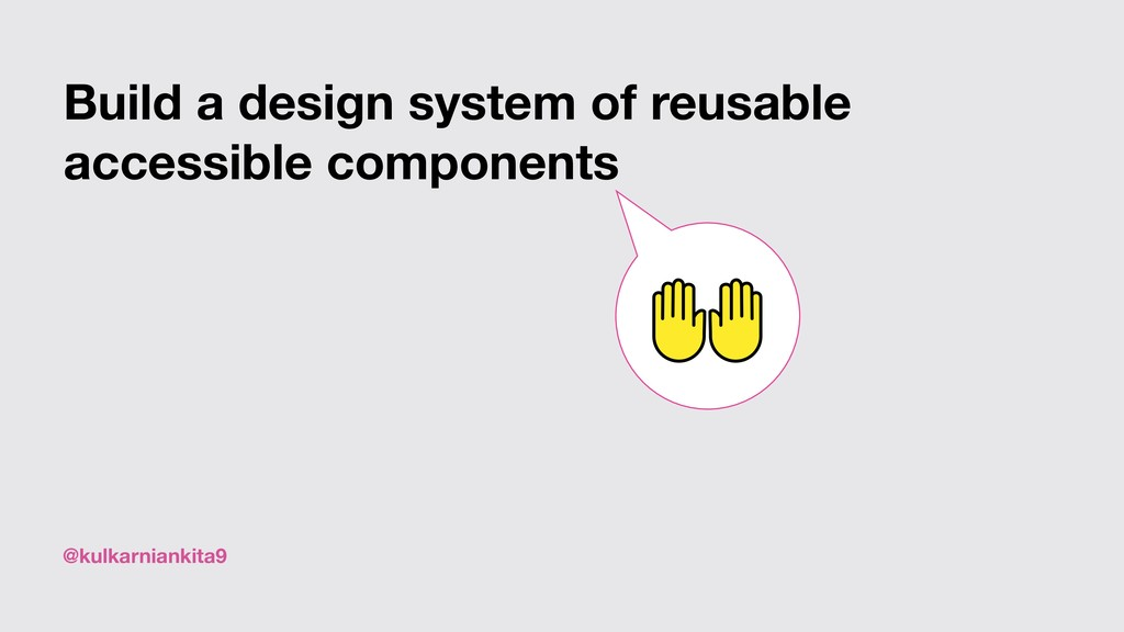 @kulkarniankita9 Build a design system of reusa...