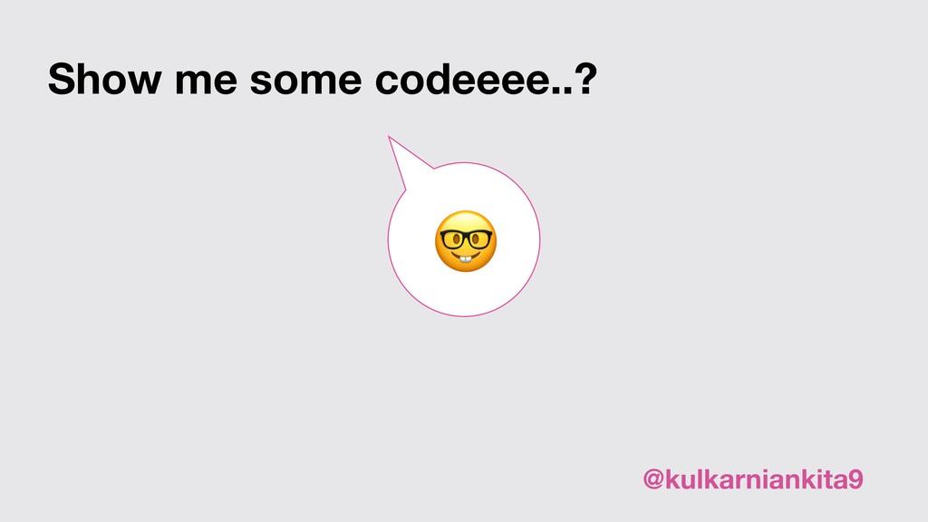 Show me some codeeee..? @kulkarniankita9
