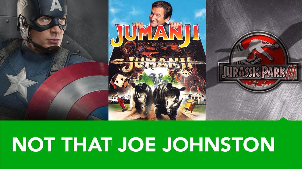 1 NOT THAT JOE JOHNSTON