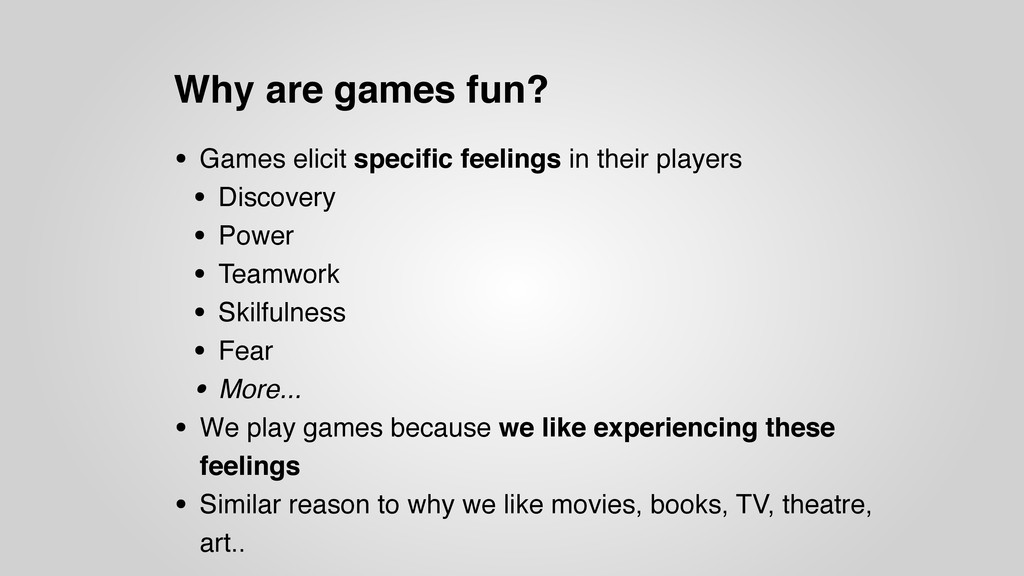 Why are games fun? • Games elicit specific feeli...